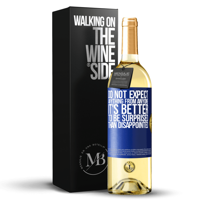 24,95 € Free Shipping | White Wine WHITE Edition Do not expect anything from anyone. It's better to be surprised than disappointed Blue Label. Customizable label Young wine Harvest 2020 Verdejo