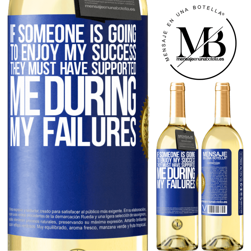 24,95 € Free Shipping | White Wine WHITE Edition If someone is going to enjoy my success, they must have supported me during my failures Blue Label. Customizable label Young wine Harvest 2020 Verdejo
