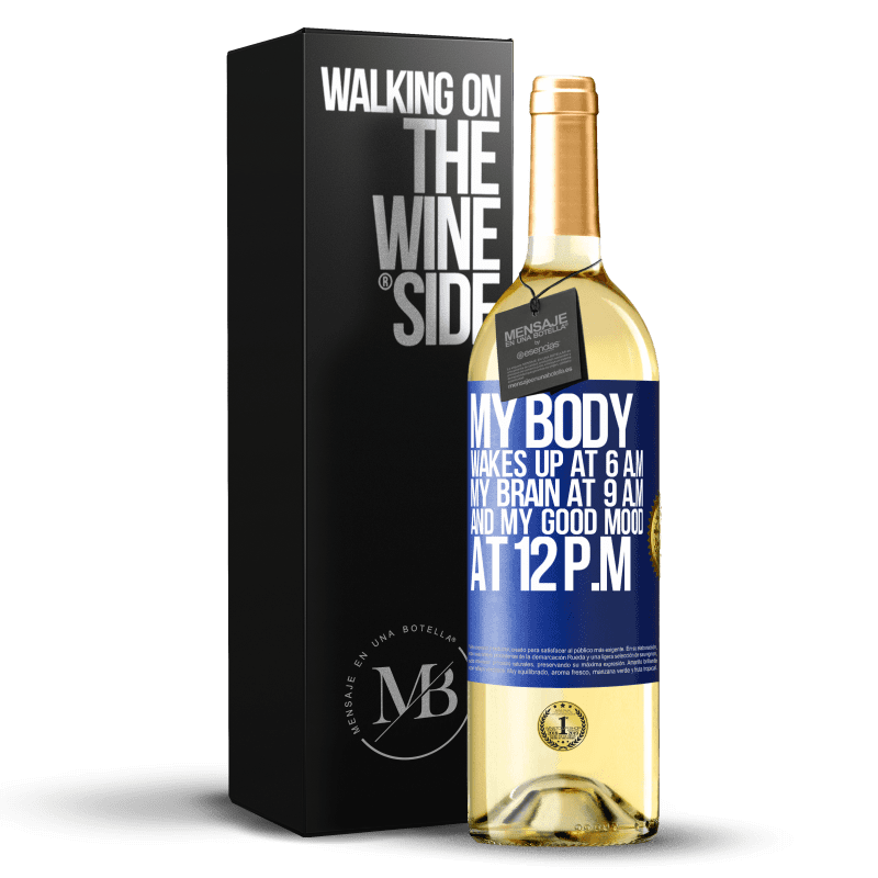 24,95 € Free Shipping | White Wine WHITE Edition My body wakes up at 6 a.m. My brain at 9 a.m. and my good mood at 12 p.m Blue Label. Customizable label Young wine Harvest 2020 Verdejo