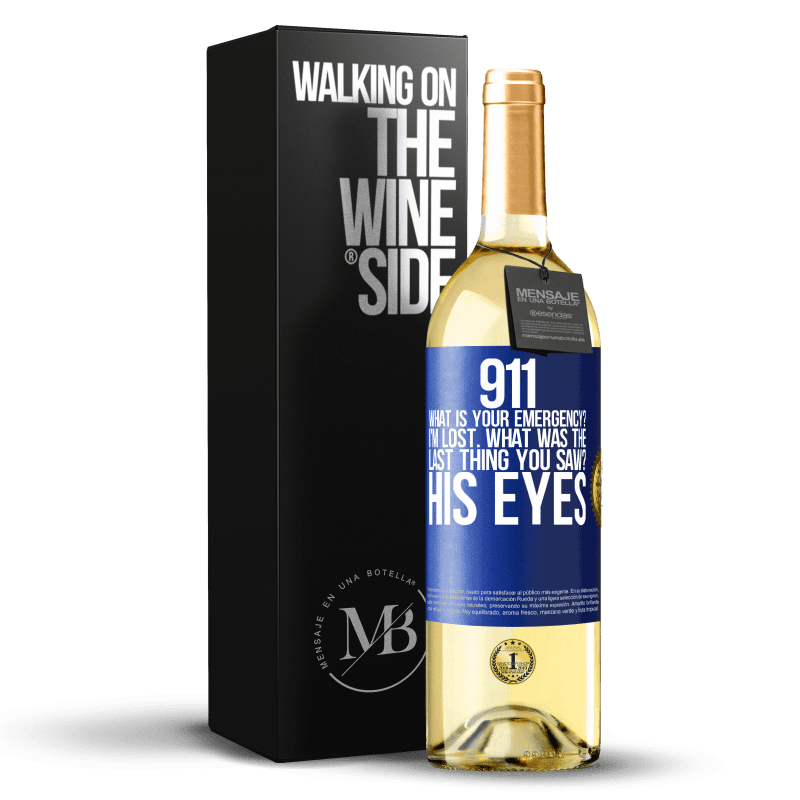 24,95 € Free Shipping   White Wine WHITE Edition 911 what is your emergency? I'm lost. What was the last thing you saw? His eyes Blue Label. Customizable label Young wine Harvest 2020 Verdejo