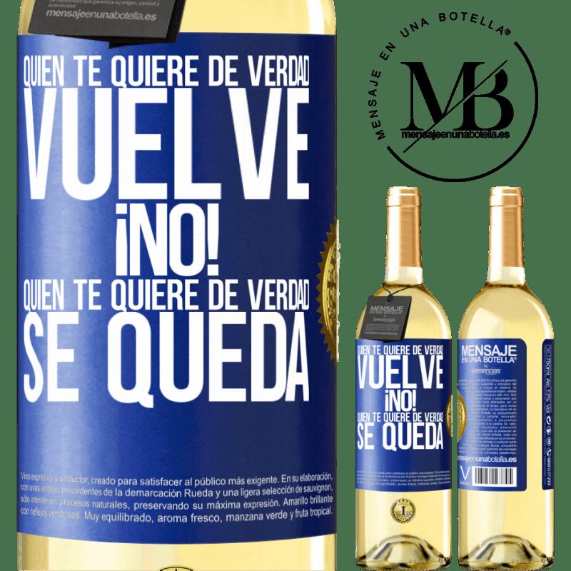 24,95 € Envío gratis | Vino Blanco Edición WHITE Quien te quiere de verdad, vuelve. ¡No! Quien te quiere de verdad, se queda Etiqueta Azul. Etiqueta personalizable Vino joven Cosecha 2020 Verdejo