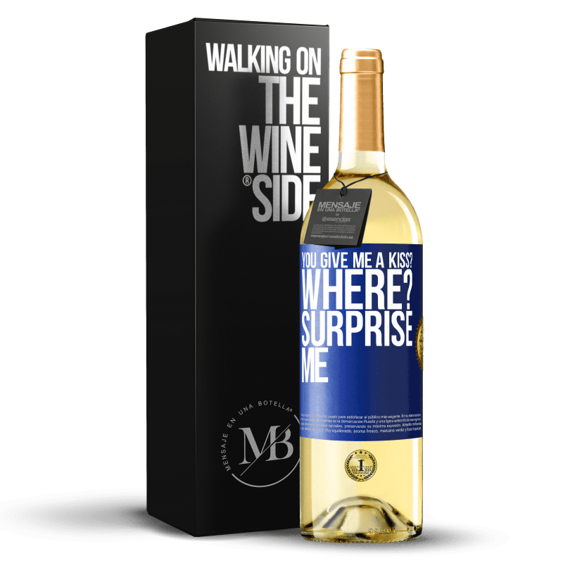 24,95 € Free Shipping | White Wine WHITE Edition you give me a kiss? Where? Surprise me Blue Label. Customizable label Young wine Harvest 2020 Verdejo