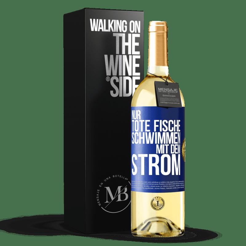 24,95 € Kostenloser Versand | Weißwein WHITE Ausgabe Nur tote Fische schwimmen mit Blaue Markierung. Anpassbares Etikett Junger Wein Ernte 2020 Verdejo