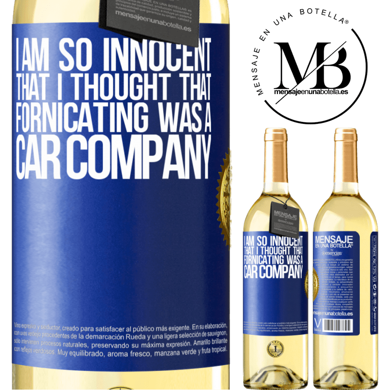 24,95 € Free Shipping | White Wine WHITE Edition I am so innocent that I thought that fornicating was a car company Blue Label. Customizable label Young wine Harvest 2020 Verdejo