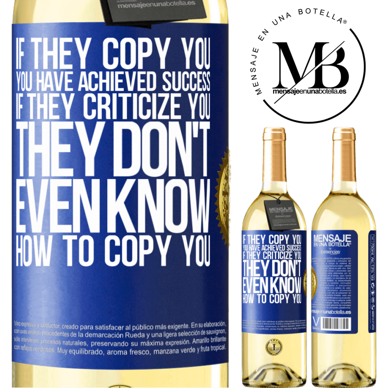 24,95 € Free Shipping | White Wine WHITE Edition If they copy you, you have achieved success. If they criticize you, they don't even know how to copy you Blue Label. Customizable label Young wine Harvest 2020 Verdejo