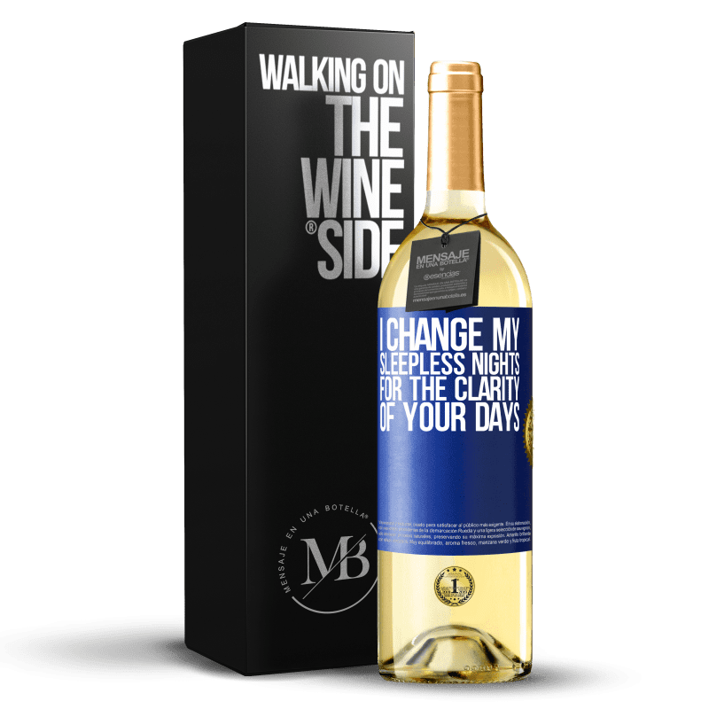 24,95 € Free Shipping | White Wine WHITE Edition I change my sleepless nights for the clarity of your days Blue Label. Customizable label Young wine Harvest 2020 Verdejo
