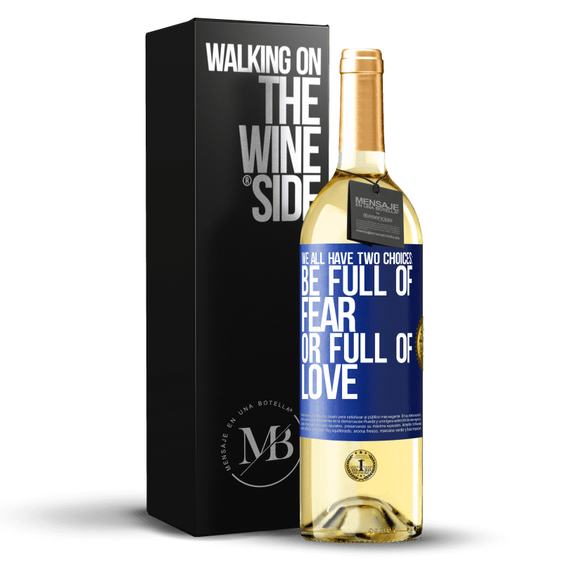 24,95 € Free Shipping | White Wine WHITE Edition We all have two choices: be full of fear or full of love Blue Label. Customizable label Young wine Harvest 2020 Verdejo