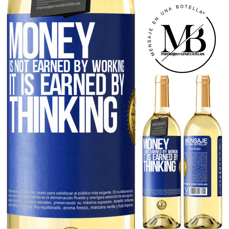 24,95 € Free Shipping | White Wine WHITE Edition Money is not earned by working, it is earned by thinking Blue Label. Customizable label Young wine Harvest 2020 Verdejo