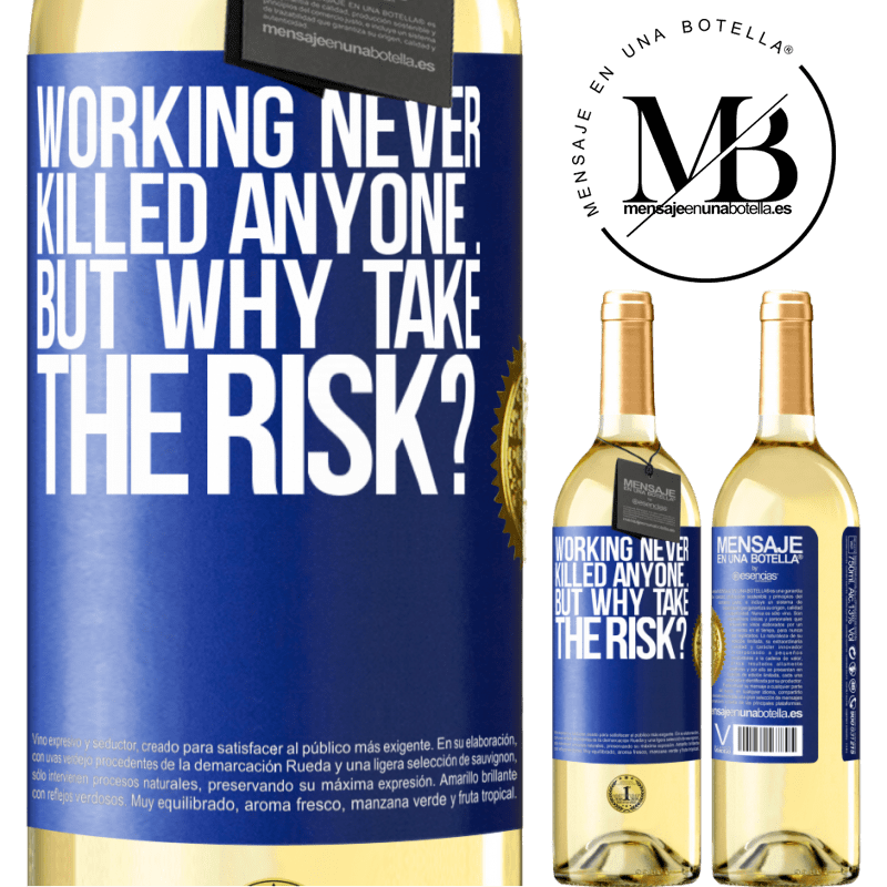 24,95 € Free Shipping | White Wine WHITE Edition Working never killed anyone ... but why take the risk? Blue Label. Customizable label Young wine Harvest 2020 Verdejo