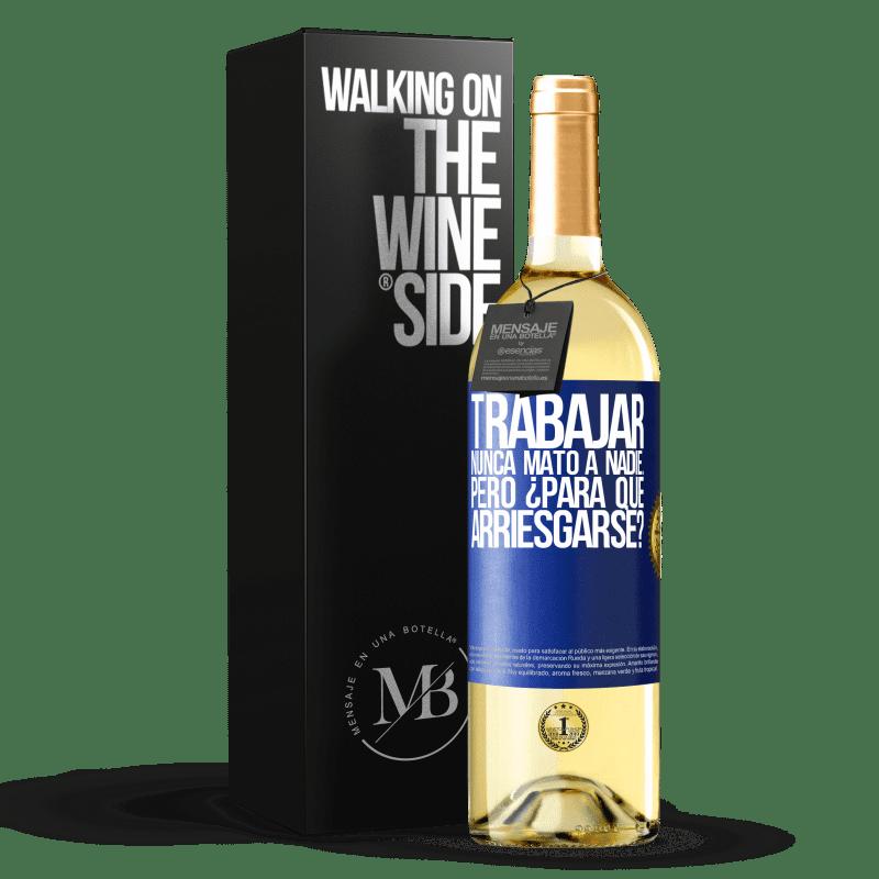 24,95 € Envoi gratuit   Vin blanc Édition WHITE Travailler n'a jamais tué personne ... mais pourquoi prendre le risque? Étiquette Bleue. Étiquette personnalisable Vin jeune Récolte 2020 Verdejo