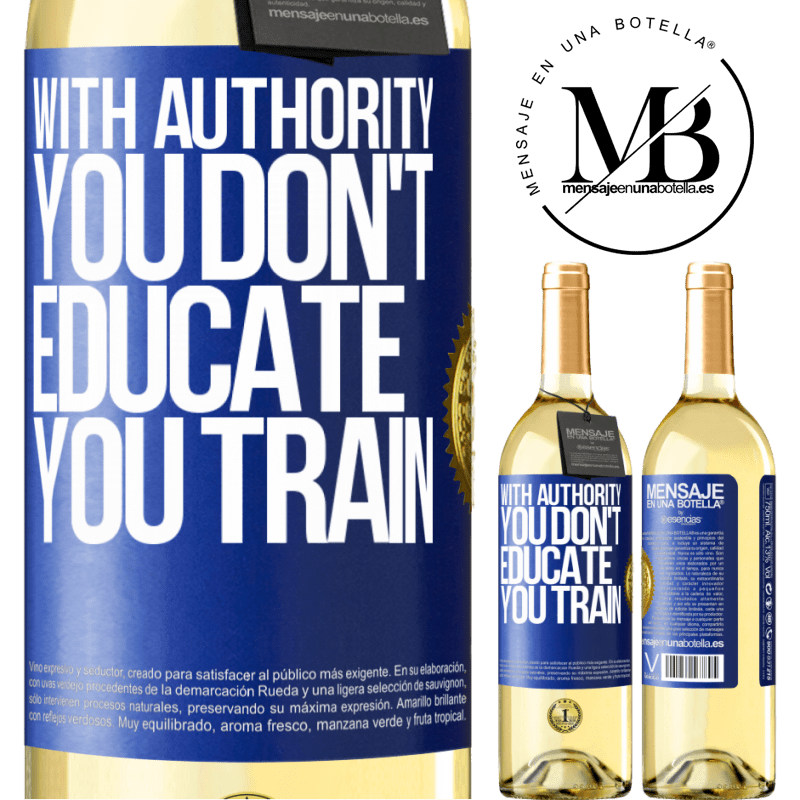 24,95 € Free Shipping   White Wine WHITE Edition With authority you don't educate, you train Blue Label. Customizable label Young wine Harvest 2020 Verdejo