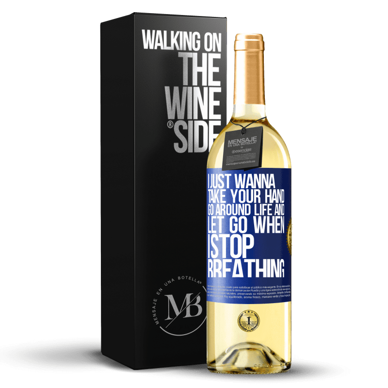 24,95 € Free Shipping | White Wine WHITE Edition I just wanna take your hand, go around life and let go when I stop breathing Blue Label. Customizable label Young wine Harvest 2020 Verdejo