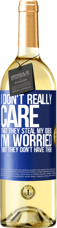 24,95 € | White Wine WHITE Edition I don't really care that they steal my ideas, I'm worried that they don't have them Blue Label. Customizable label Young wine Harvest 2020 Verdejo