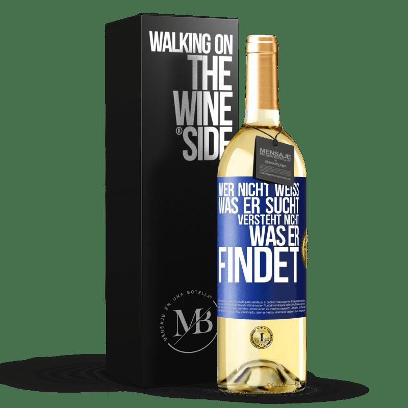 24,95 € Kostenloser Versand | Weißwein WHITE Ausgabe Wer nicht weiß, was er sucht, versteht nicht, was er findet Blaue Markierung. Anpassbares Etikett Junger Wein Ernte 2020 Verdejo