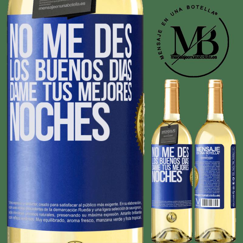 24,95 € Envío gratis   Vino Blanco Edición WHITE No me des los buenos días, dame tus mejores noches Etiqueta Azul. Etiqueta personalizable Vino joven Cosecha 2020 Verdejo