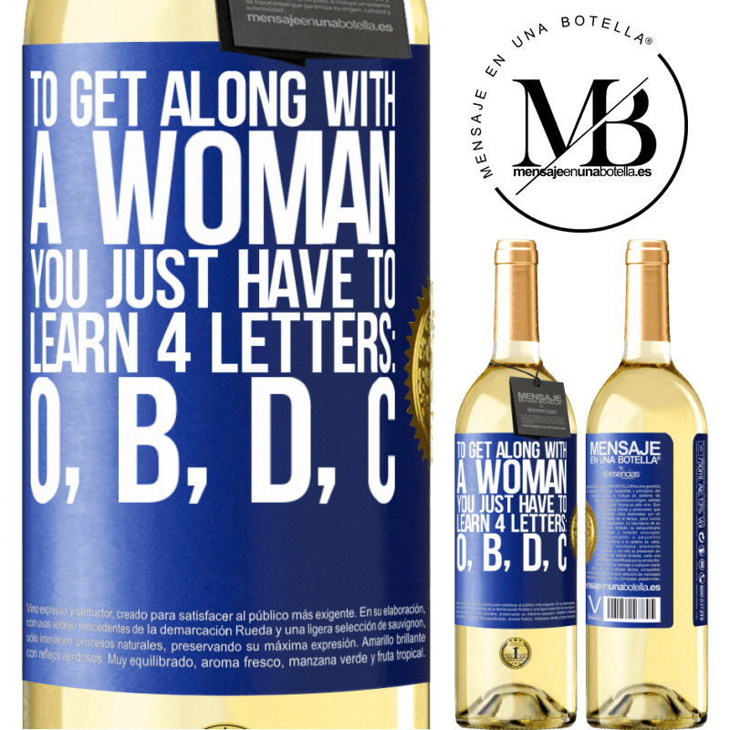 24,95 € Free Shipping | White Wine WHITE Edition To get along with a woman, you just have to learn 4 letters: O, B, D, C Blue Label. Customizable label Young wine Harvest 2020 Verdejo