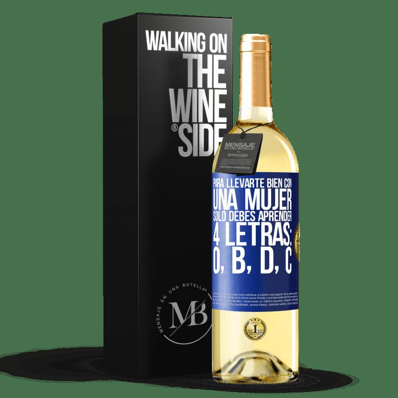 24,95 € Envoi gratuit   Vin blanc Édition WHITE Pour bien s'entendre avec une femme, il suffit d'apprendre 4 lettres: O, B, D, C Étiquette Bleue. Étiquette personnalisable Vin jeune Récolte 2020 Verdejo