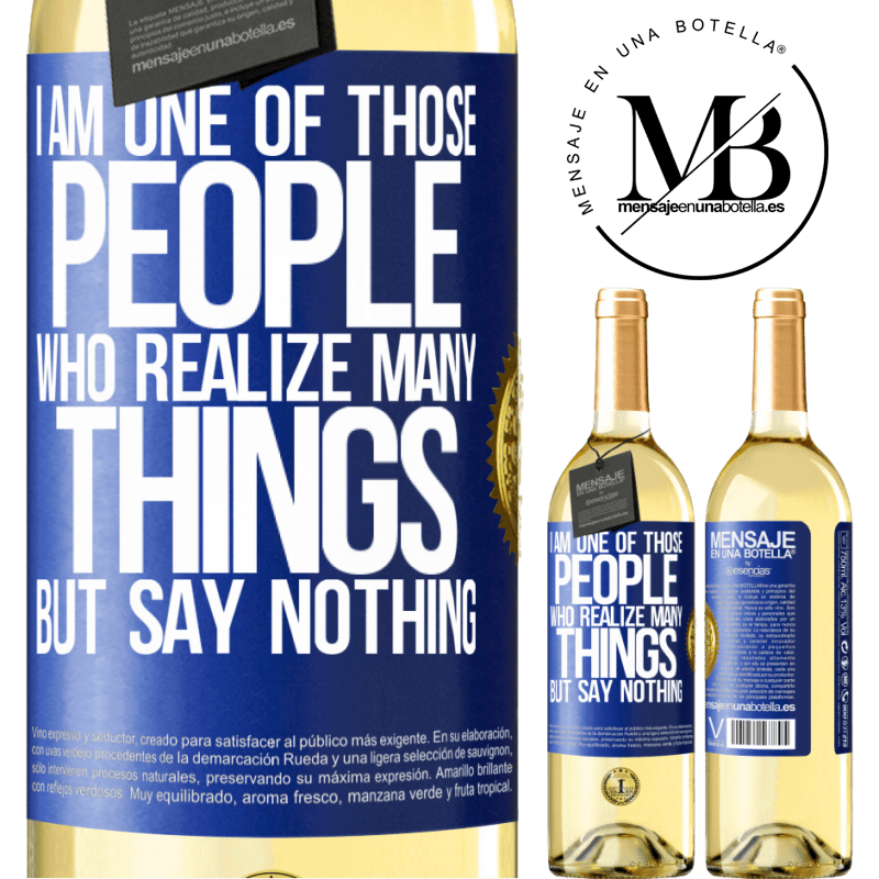 24,95 € Free Shipping | White Wine WHITE Edition I am one of those people who realize many things, but say nothing Blue Label. Customizable label Young wine Harvest 2020 Verdejo