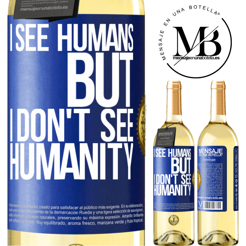 24,95 € Free Shipping | White Wine WHITE Edition I see humans, but I don't see humanity Blue Label. Customizable label Young wine Harvest 2020 Verdejo