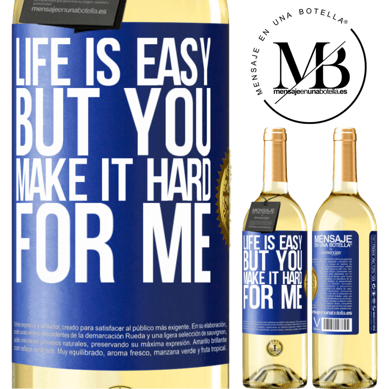 24,95 € Free Shipping | White Wine WHITE Edition Life is easy, but you make it hard for me Blue Label. Customizable label Young wine Harvest 2020 Verdejo