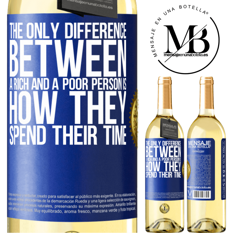 24,95 € Free Shipping   White Wine WHITE Edition The only difference between a rich and a poor person is how they spend their time Blue Label. Customizable label Young wine Harvest 2020 Verdejo