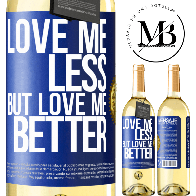 24,95 € Free Shipping | White Wine WHITE Edition Love me less, but love me better Blue Label. Customizable label Young wine Harvest 2020 Verdejo