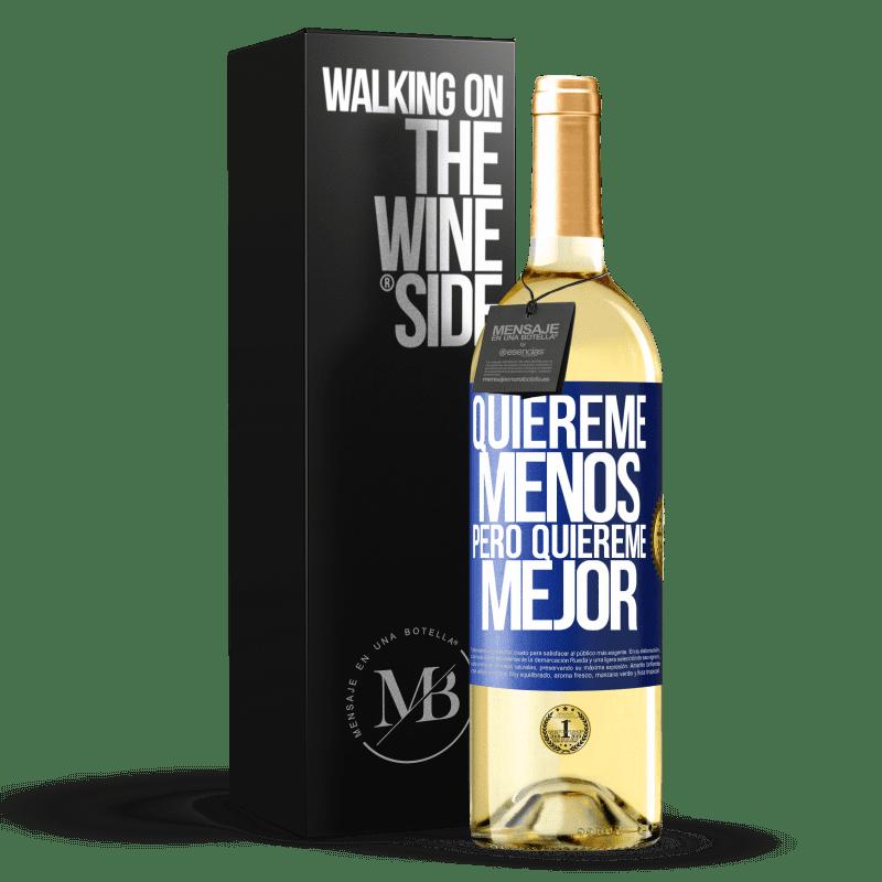24,95 € Envoi gratuit | Vin blanc Édition WHITE Aime-moi moins, mais aime-moi mieux Étiquette Bleue. Étiquette personnalisable Vin jeune Récolte 2020 Verdejo