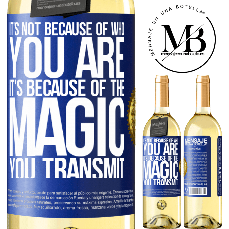 24,95 € Free Shipping | White Wine WHITE Edition It's not because of who you are, it's because of the magic you transmit Blue Label. Customizable label Young wine Harvest 2020 Verdejo