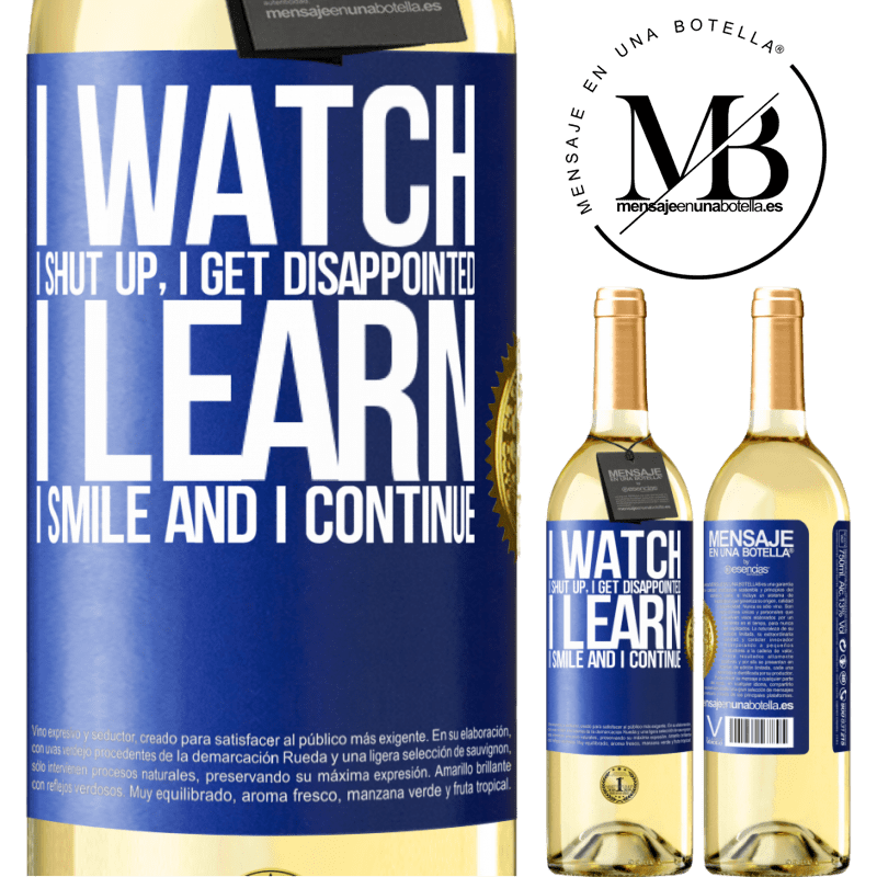 24,95 € Free Shipping | White Wine WHITE Edition I watch, I shut up, I get disappointed, I learn, I smile and I continue Blue Label. Customizable label Young wine Harvest 2020 Verdejo