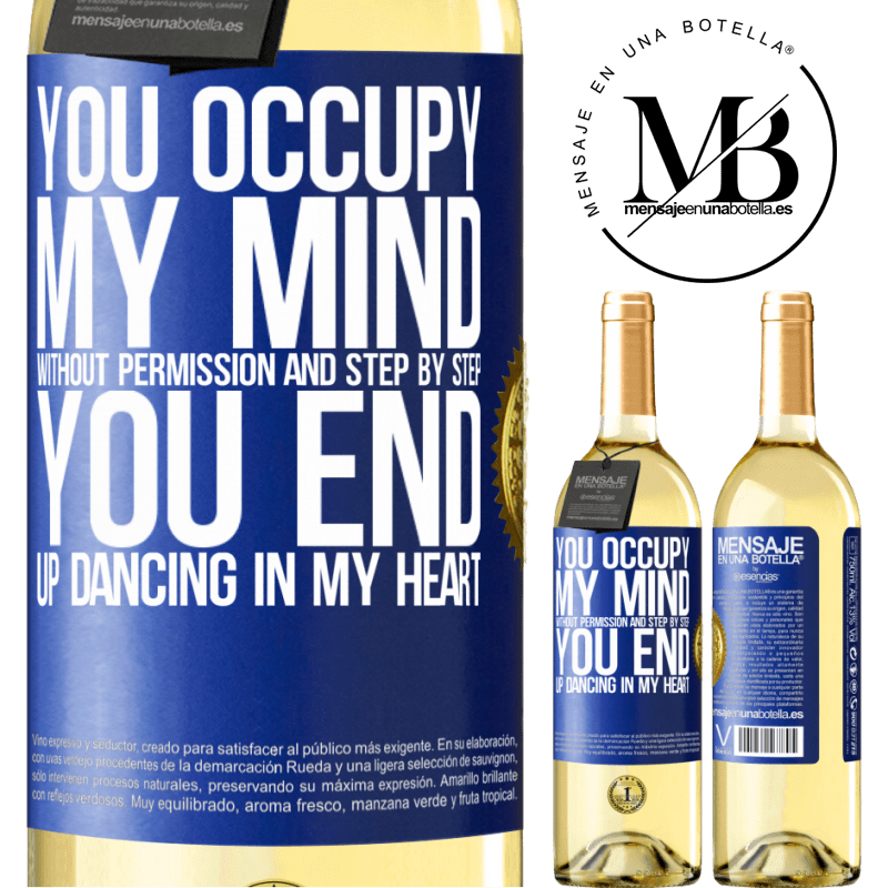 24,95 € Free Shipping | White Wine WHITE Edition You occupy my mind without permission and step by step, you end up dancing in my heart Blue Label. Customizable label Young wine Harvest 2020 Verdejo