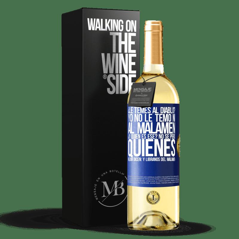 24,95 € Free Shipping   White Wine WHITE Edition ¿Le temes al diablo? Yo no le temo ni al malamén ¿Y quién es ese? No sé, pero quienes rezan dicen: y líbranos del malamén Blue Label. Customizable label Young wine Harvest 2020 Verdejo