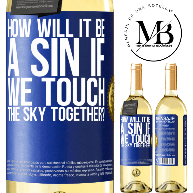24,95 € Free Shipping | White Wine WHITE Edition How will it be a sin if we touch the sky together? Blue Label. Customizable label Young wine Harvest 2020 Verdejo