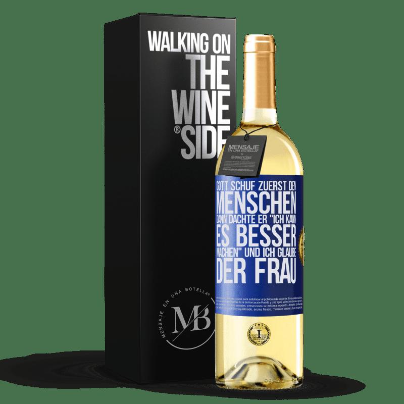 24,95 € Kostenloser Versand   Weißwein WHITE Ausgabe Gott schuf zuerst den Menschen. Dann dachte er Ich kann es besser machen und schuf die Frau Blaue Markierung. Anpassbares Etikett Junger Wein Ernte 2020 Verdejo