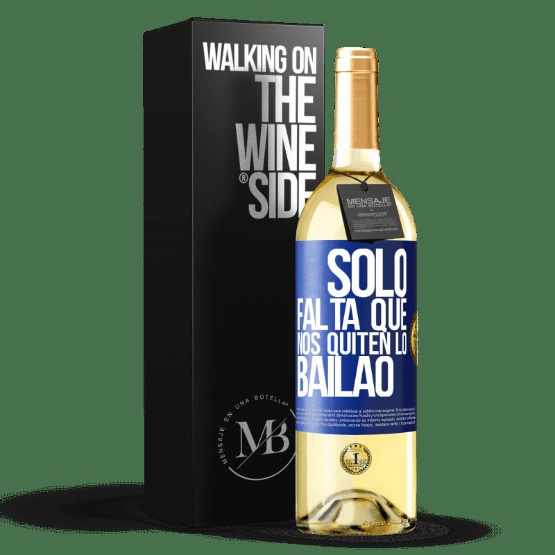 24,95 € Free Shipping   White Wine WHITE Edition Sólo falta que nos quiten lo bailao Blue Label. Customizable label Young wine Harvest 2020 Verdejo