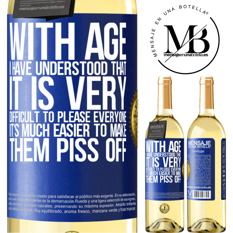 24,95 € Free Shipping | White Wine WHITE Edition With age I have understood that it is very difficult to please everyone. It's much easier to make them piss off Blue Label. Customizable label Young wine Harvest 2020 Verdejo