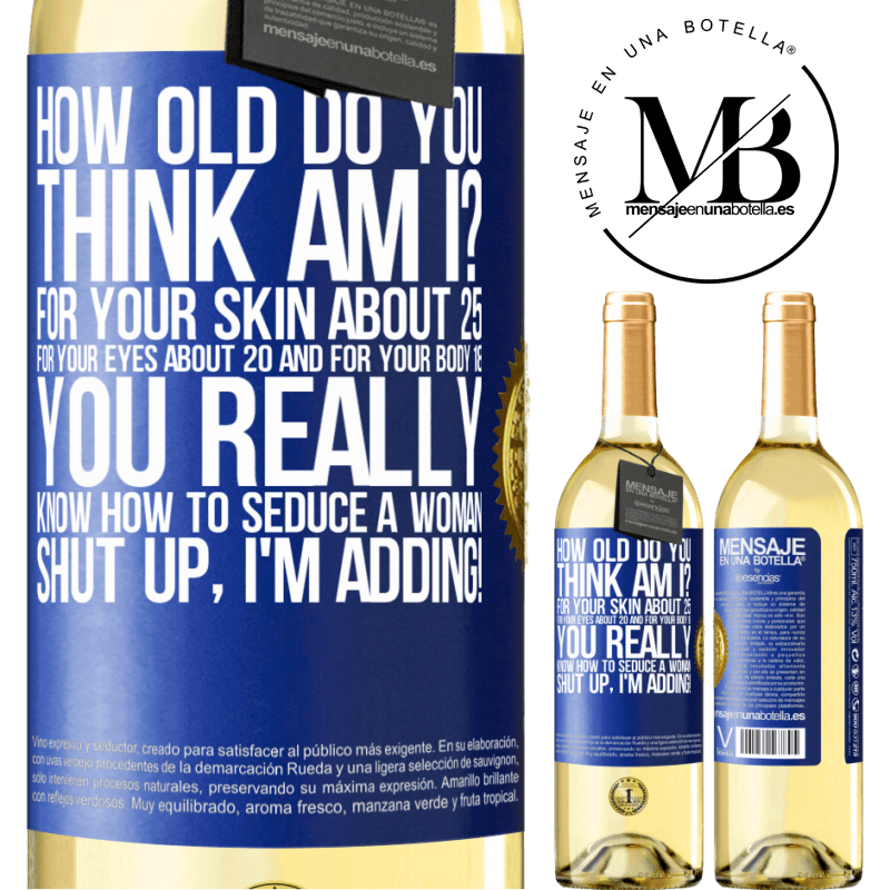 24,95 € Free Shipping | White Wine WHITE Edition how old are you? For your skin about 25, for your eyes about 20 and for your body 18. You really know how to seduce a woman Blue Label. Customizable label Young wine Harvest 2020 Verdejo