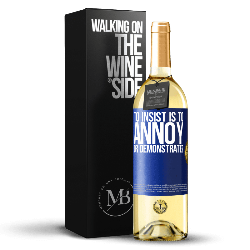 24,95 € Free Shipping   White Wine WHITE Edition to insist is to annoy or demonstrate? Blue Label. Customizable label Young wine Harvest 2020 Verdejo