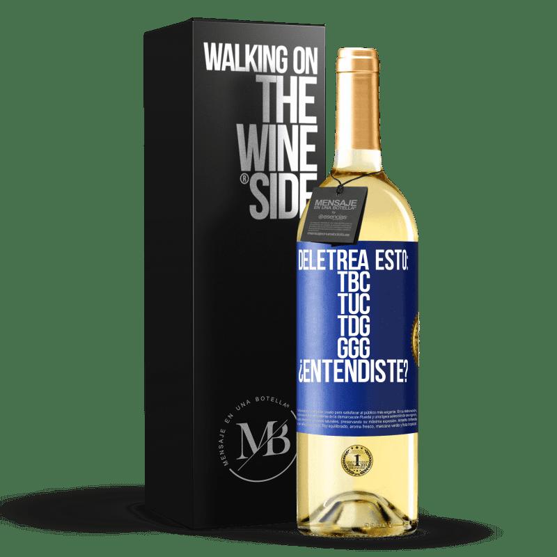 24,95 € Free Shipping   White Wine WHITE Edition Deletrea esto: TBC, TUC, TDG, GGG. ¿Entendiste? Blue Label. Customizable label Young wine Harvest 2020 Verdejo