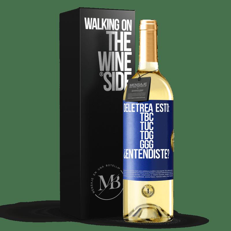 24,95 € Envoi gratuit   Vin blanc Édition WHITE Deletrea esto: TBC, TUC, TDG, GGG. ¿Entendiste? Étiquette Bleue. Étiquette personnalisable Vin jeune Récolte 2020 Verdejo
