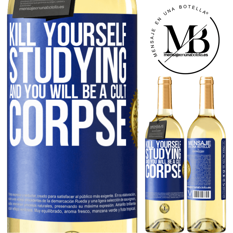 24,95 € Free Shipping | White Wine WHITE Edition Kill yourself studying and you will be a cult corpse Blue Label. Customizable label Young wine Harvest 2020 Verdejo