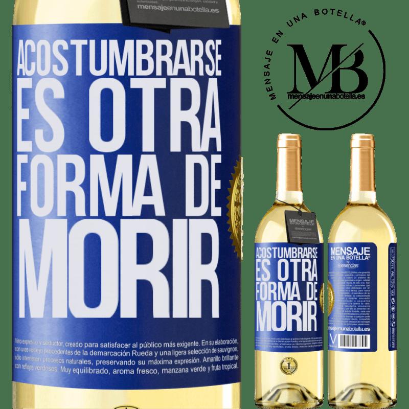 24,95 € Envoi gratuit | Vin blanc Édition WHITE S'y habituer est une autre façon de mourir Étiquette Bleue. Étiquette personnalisable Vin jeune Récolte 2020 Verdejo