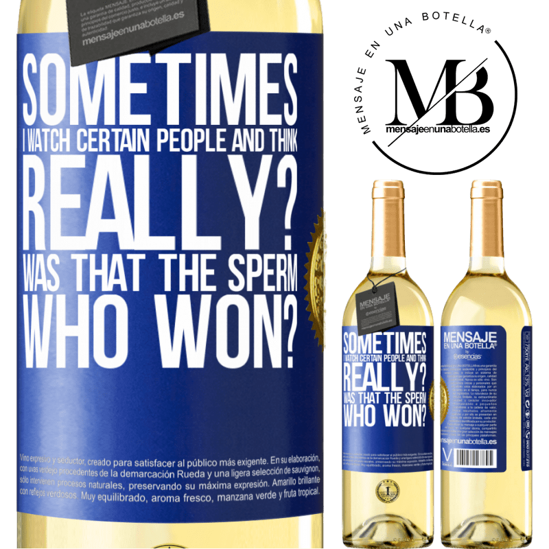24,95 € Free Shipping   White Wine WHITE Edition Sometimes I watch certain people and think ... Really? That was the sperm that won? Blue Label. Customizable label Young wine Harvest 2020 Verdejo