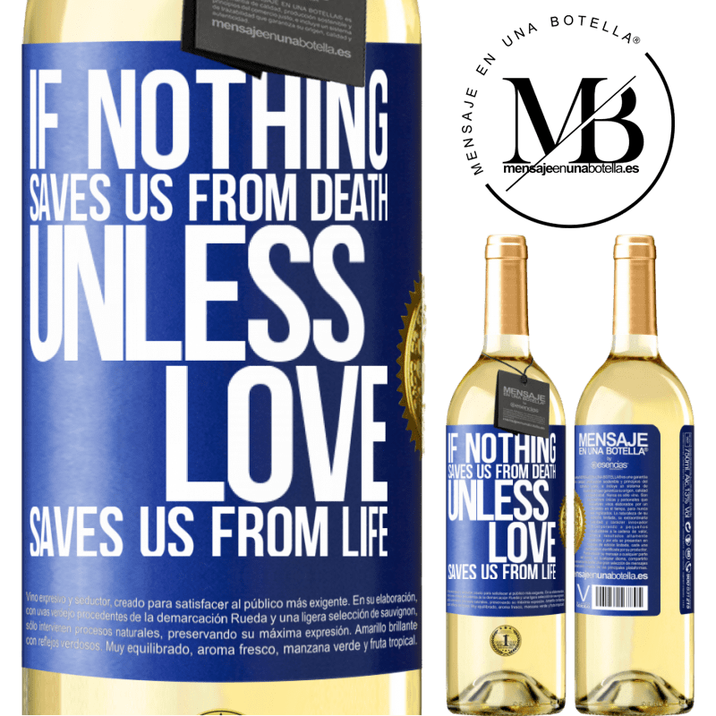 24,95 € Free Shipping   White Wine WHITE Edition If nothing saves us from death, unless love saves us from life Blue Label. Customizable label Young wine Harvest 2020 Verdejo