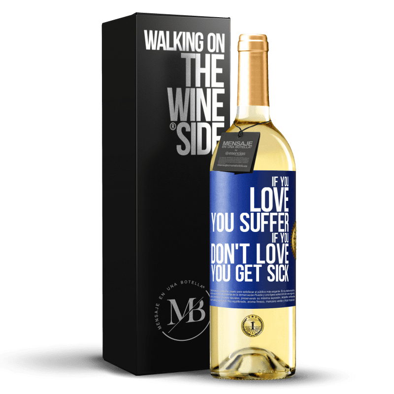 24,95 € Free Shipping | White Wine WHITE Edition If you love, you suffer. If you don't love, you get sick Blue Label. Customizable label Young wine Harvest 2020 Verdejo