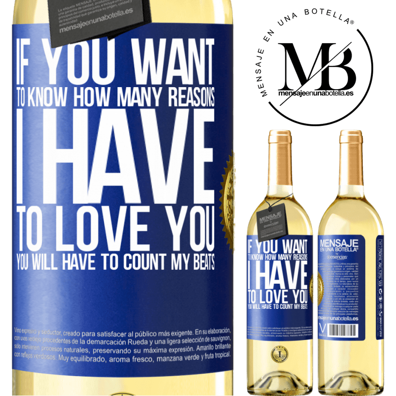 24,95 € Free Shipping   White Wine WHITE Edition If you want to know how many reasons I have to love you, you will have to count my beats Blue Label. Customizable label Young wine Harvest 2020 Verdejo