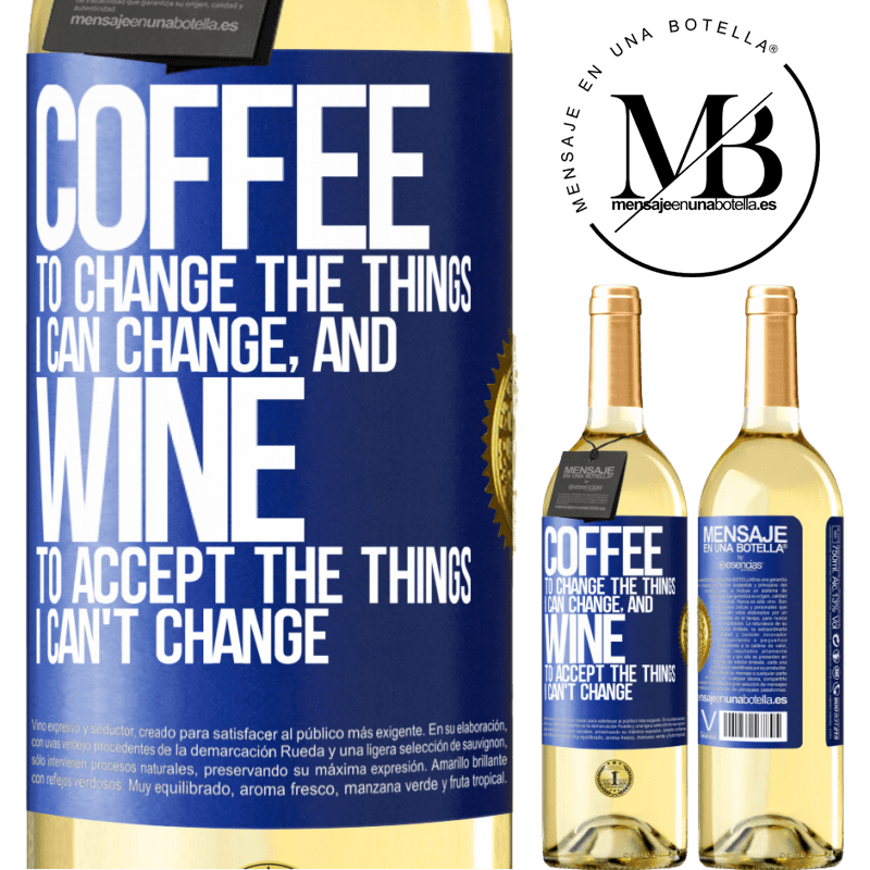 24,95 € Free Shipping | White Wine WHITE Edition COFFEE to change the things I can change, and WINE to accept the things I can't change Blue Label. Customizable label Young wine Harvest 2020 Verdejo