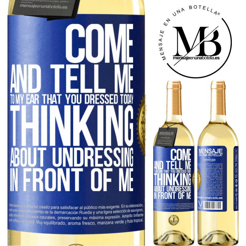 24,95 € Free Shipping | White Wine WHITE Edition Come and tell me in your ear that you dressed today thinking about undressing in front of me Blue Label. Customizable label Young wine Harvest 2020 Verdejo