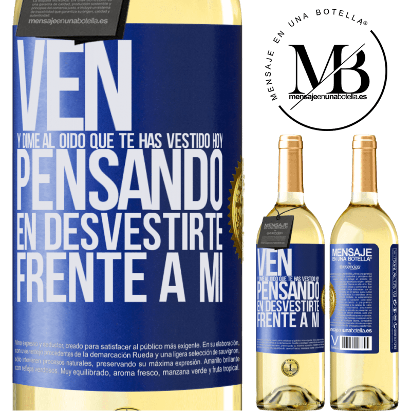 24,95 € Envío gratis | Vino Blanco Edición WHITE Ven y dime al oído que te has vestido hoy pensando en desvestirte frente a mi Etiqueta Azul. Etiqueta personalizable Vino joven Cosecha 2020 Verdejo