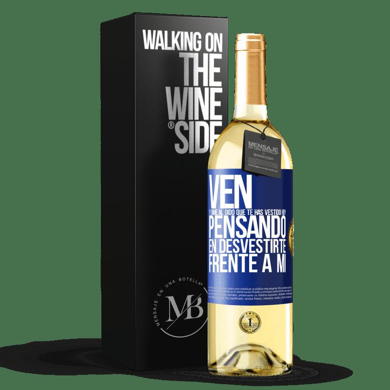 24,95 € Envoi gratuit | Vin blanc Édition WHITE Viens me dire à ton oreille que tu t'habillais aujourd'hui en pensant à te déshabiller devant moi Étiquette Bleue. Étiquette personnalisable Vin jeune Récolte 2020 Verdejo