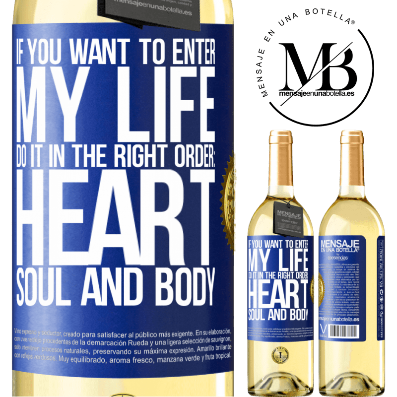 24,95 € Free Shipping | White Wine WHITE Edition If you want to enter my life, do it in the right order: heart, soul and body Blue Label. Customizable label Young wine Harvest 2020 Verdejo